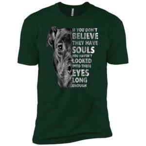 If You Don't Believe They Have Souls You Haven't Looked Into Their Eyes Premium Tee 13