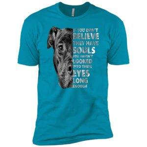 If You Don't Believe They Have Souls You Haven't Looked Into Their Eyes Premium Tee 14