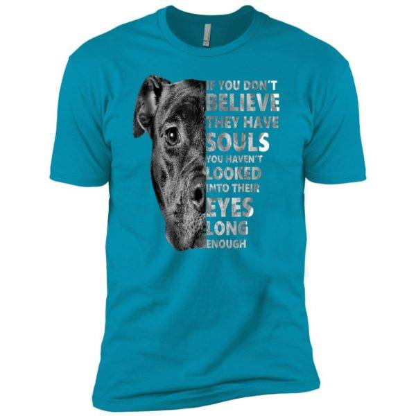 If You Don't Believe They Have Souls You Haven't Looked Into Their Eyes Premium Tee 4