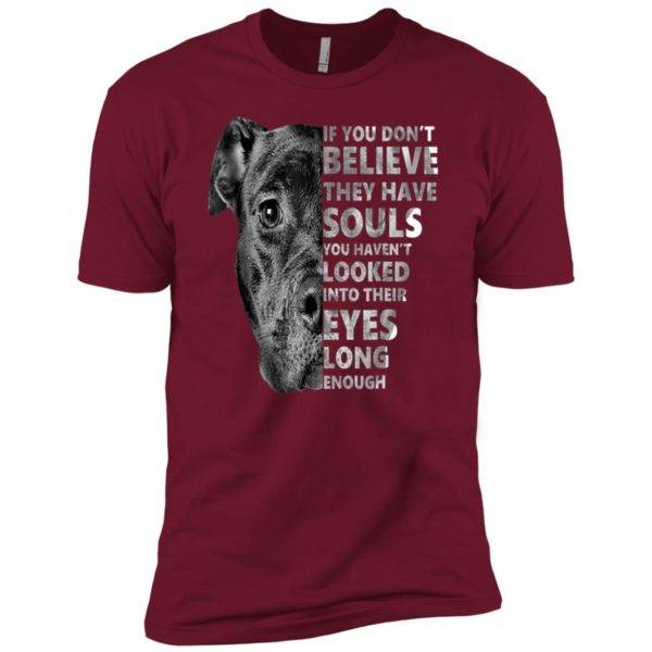 If You Don't Believe They Have Souls You Haven't Looked Into Their Eyes Premium Tee 1