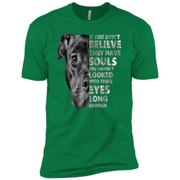 If You Don't Believe They Have Souls You Haven't Looked Into Their Eyes Premium Tee 6