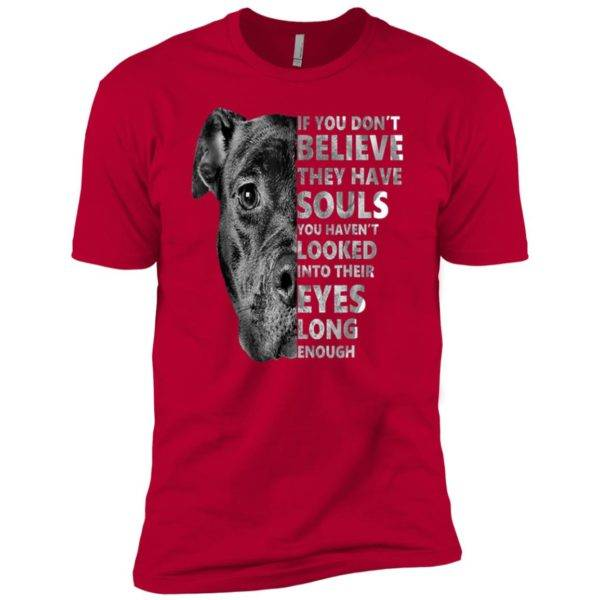 If You Don't Believe They Have Souls You Haven't Looked Into Their Eyes Premium Tee 9