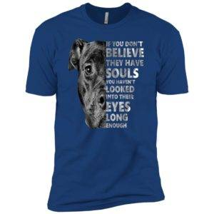 If You Don't Believe They Have Souls You Haven't Looked Into Their Eyes Premium Tee 20