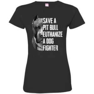 Save A Pitbull Euthanize A Dog Fighter Fitted Tee -
